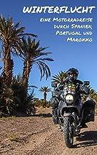 Winterflucht - eine Motorradreise durch Spanien, Portugal und Marokko (German Edition)