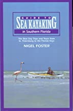 Guide to Sea Kayaking in Southern Florida: The Best Day Trips And Tours From St. Petersburg To The Florida Keys (Regional Sea Kayaking Series)