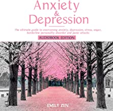 Anxiety and Depression: The Ultimate Guide to Overcoming Anxiety, Depression, Stress, Anger, Borderline Personality Disorder and Panic Attacks