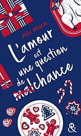 """L'amour est une question de (mal)chance: Après """"Nos petites inconséquences"""" découvrez la nouvelle comédie romantique de Noël d'Alix Marin !"""