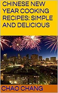 CHINESE NEW YEAR COOKING RECIPES: SIMPLE AND DELICIOUS