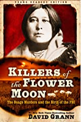 Killers of the Flower Moon: Adapted for Young Readers: The Osage Murders and the Birth of the FBI Kindle Edition