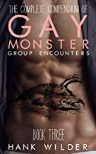 The Complete Compendium Of Gay Monster Group Encounters: Book Three