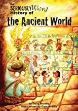 The Seriously Weird History of the Ancient World (Seriously History Book 5)