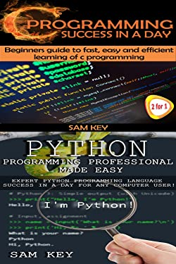 Programming #3: Python Programming Professional Made Easy & C Programming Success in a Day (C Programming, C++programming, C++ programming language, HTML, ... Python Programming, Python, Java, PHP)
