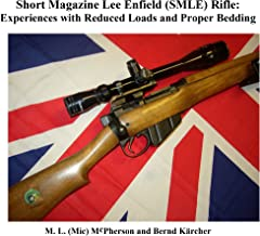 Short Magazine Lee Enfield (SMLE) Rifle: Experiences With Reduced Loads And Proper Bedding