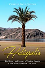 Heliopolis: The History and Legacy of Ancient Egypt's Cult Center for the Sun God Atum (English Edition)
