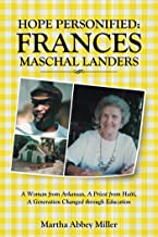 Hope Personified: Frances Maschal Landers: A Woman from Arkansas, a Priest from Haiti, a Generation Changed Through Education