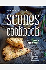 The Scrumptious Scones Cookbook: It's Simply Delicious! Kindle Edition