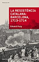 La resistència catalana. Barcelona 1713-1714 (Jardins de Samarcanda) (Catalan Edition)