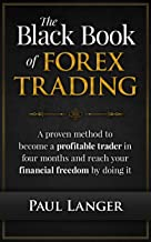 The Black Book of Forex Trading: A Proven Method to Become a Profitable Forex Trader in Four Months and Reach Your Financi...
