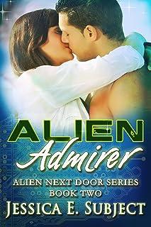 Alien Admirer (Alien Next Door Book 2) (English Edition)
