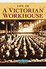 Life in a Victorian Workhouse Kindle Edition