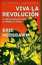 Viva la revolucion: Il secolo delle utopie nell'America Latina (Italian Edition)