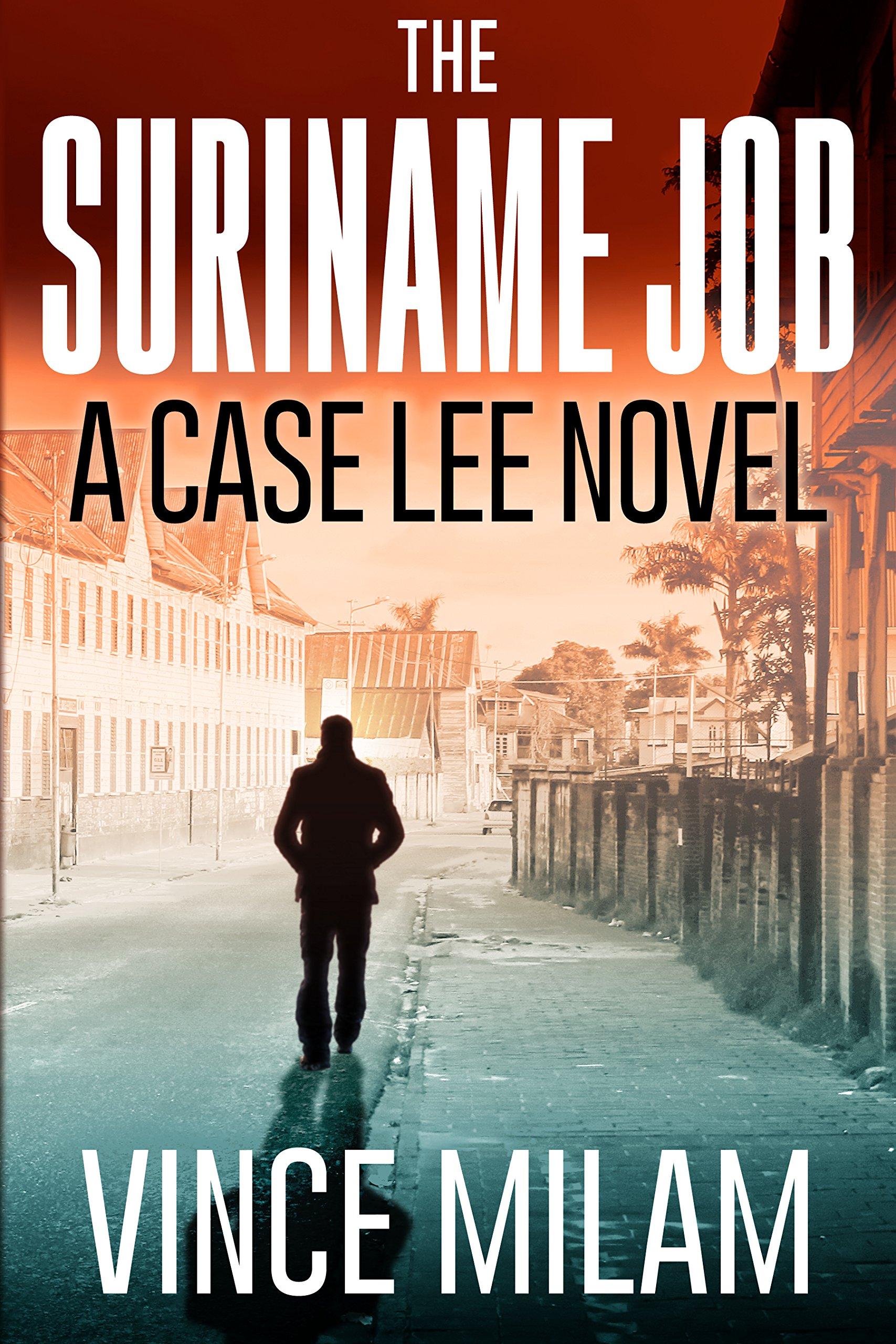 The Suriname Job: A Case Lee Novel (Volume 1)