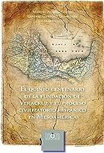 El quinto centenario de la fundación de Veracruz y el proceso civilazatorio hispánico en Mesoamérica