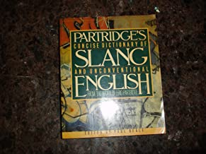 Partridge's Concise Dictionary of Slang and Unconventional English, From the Work of Eric Partridge
