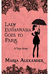 Lady Euthanasia Goes to Paris: a true story Kindle Edition