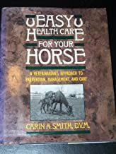 Easy Health Care for Your Horse: A Veterinarian's Approach to Prevention Management, and Care