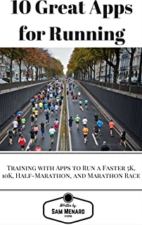 10 Great Apps: Training with Apps to Run a Faster 5K, 10K, Half-Marathon, and Marathon Race