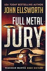 Full Metal Jury (Thaddeus Murfee Legal Thriller Series Book 16) Kindle Edition
