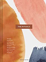 The Rituals: Simple Practices to Cultivate Well-Being, Deepen Relationships, and Discover Your True Purpose (Spiritual Ritual Book, Inspirational Self Care and Wellness Gift)