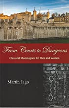 From Courts to Dungeons: Classical Monologues for Men and Women