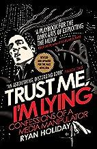 Trust Me I'm Lying: Confessions of a Media Manipulator (English Edition)