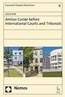 Amicus Curiae before International Courts and Tribunals (Successful Dispute Resolution Book 4)