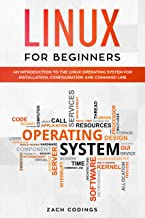 Linux for Beginners: An Introduction to the Linux Operating System for Installation, Configuration and Command Line