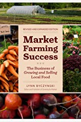 Market Farming Success: The Business of Growing and Selling Local Food, 2nd Editon Kindle Edition