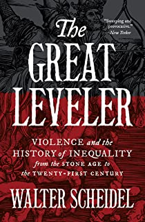 The Great Leveler: Violence and the History of Inequality from the Stone Age to the Twenty-First Century (The Princeton Ec...