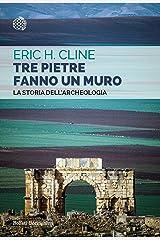 Tre pietre fanno un muro: La storia dell'archeologia (Italian Edition) Kindle Edition
