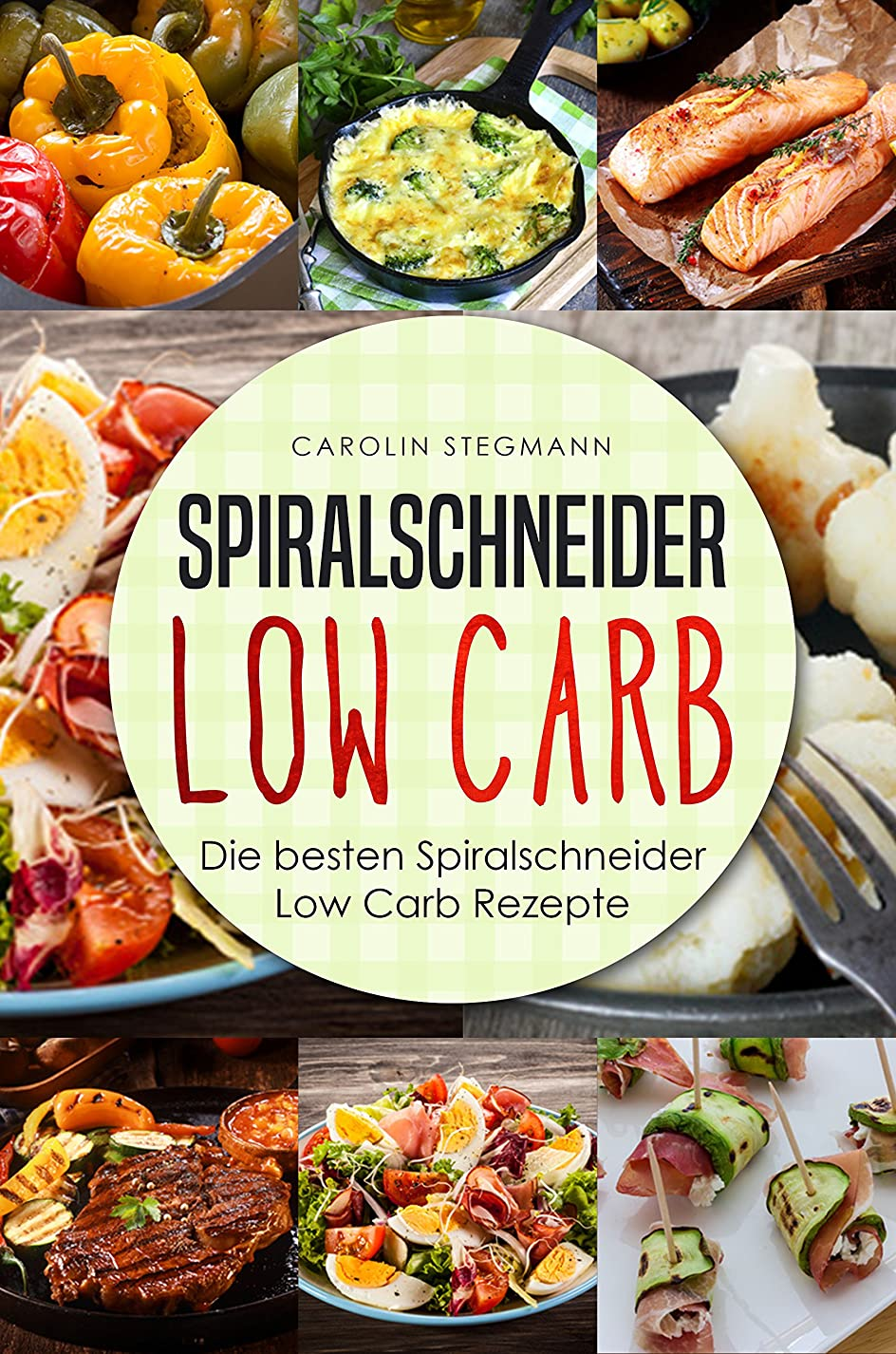 Spiralschneider Low Carb: Die besten Spiralschneider Low Carb Rezepte (We love Spiralschneider 1) (German Edition)