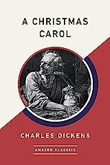 A Christmas Carol (AmazonClassics Edition) (English Edition) eBook Kindle