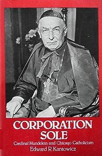Corporation Sole: Cardinal Mundelein and Chicago Catholicism