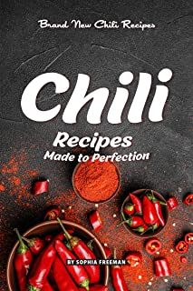 Chili Recipes Made to Perfection: Brand New Chili Recipes