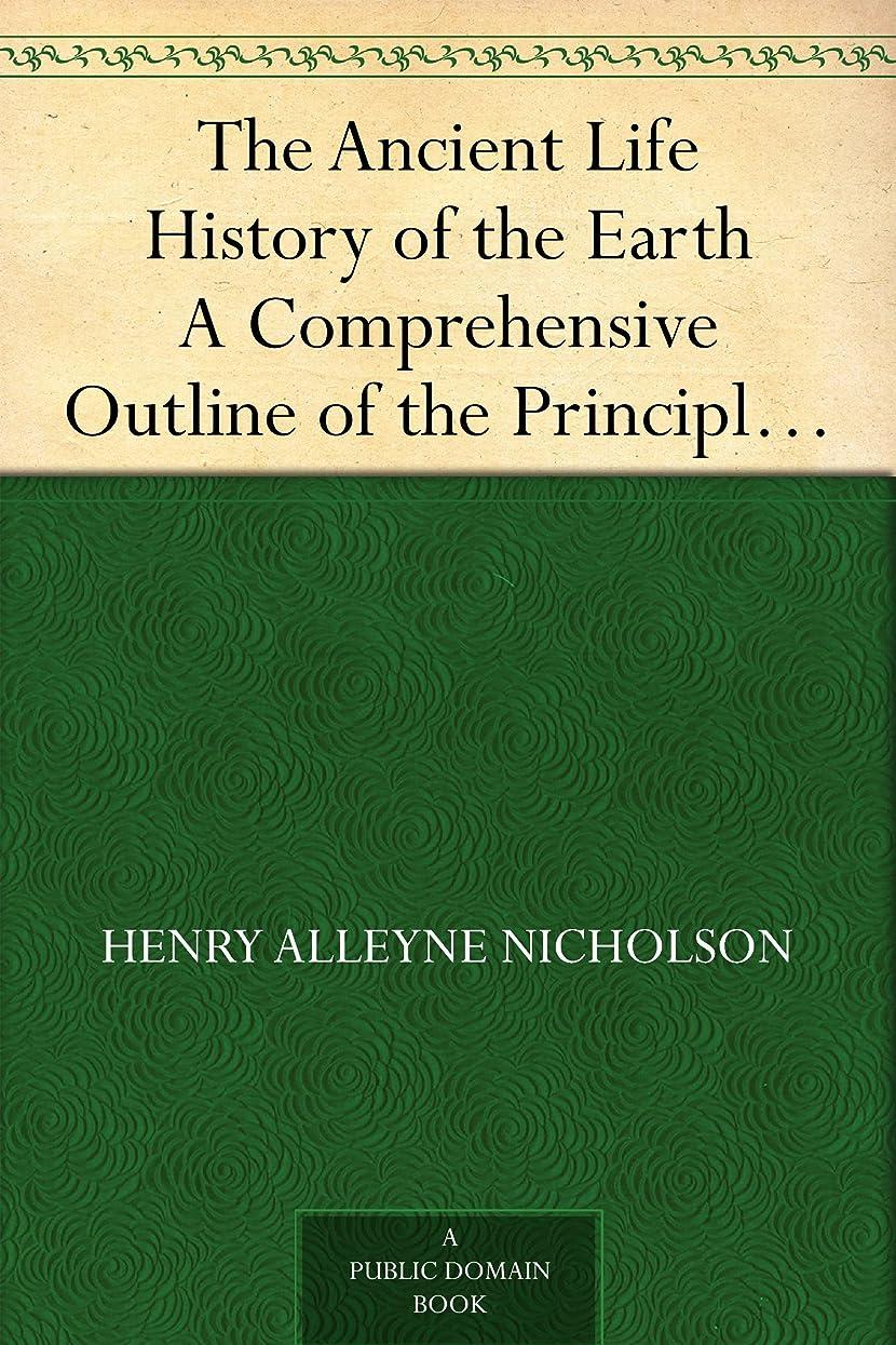 描写塗抹気配りのあるThe Ancient Life History of the Earth A Comprehensive Outline of the Principles and Leading Facts ofPal?ontological Science (English Edition)
