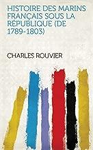 Histoire des marins français sous la République (de 1789-1803) (French Edition)