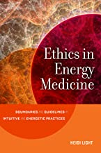 Ethics in Energy Medicine: Boundaries and Guidelines for Intuitive and Energetic Practices (English Edition)