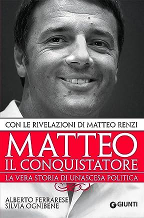 Matteo il conquistatore: La vera storia di unascesa politica, con le rivelazioni di Matteo Renzi. (Saggi Giunti)