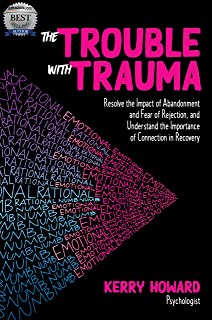 The Trouble With Trauma: Resolve the Impact of Abandonment and Fear of Rejection, and Understand the Importance of Connect...
