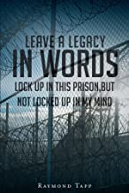 Leave A Legacy In Words: Locked up in this prison, but not locked up in my mind