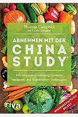 Abnehmen mit der China Study®: Die einfache Art, um mit veganer Ernährung Gewicht zu verlieren und Krankheiten vorzubeugen (German Edition) Kindle Edition