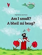 Am I small? A bheil mi beag?: Children's Picture Book English-Scottish Gaelic (Bilingual Edition/Dual Language) (World Chi...