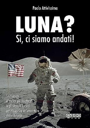 Luna? Sì, ci siamo andati! (Italian Edition)
