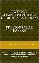 PGT/TGT COMPUTER SCIENCE Recruitment Exam   Previous Year Papers: Useful for KVS, NVS, DSSSB, HTET, and other Computer Science Teachers Recruitment Exam (Excellence Brings Success Series Book 44)