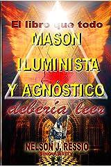 El libro que todo MASON, ILUMINISTA Y AGNOSTICO deberia leer (Spanish Edition) Kindle Edition