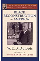 Black Reconstruction in America (The Oxford W. E. B. Du Bois): An Essay Toward a History of the Part Which Black Folk Played in the Attempt to Reconstruct Democracy in America, 1860-1880 Kindle Edition