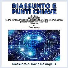 Riassunto e Punti Chiave del libro SUPER BRAIN di Dave Asprey: Il piano per attivare l'energia del cervello, lavorare con ...